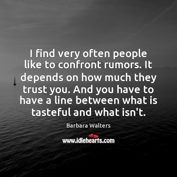 I find very often people like to confront rumors. It depends on Image