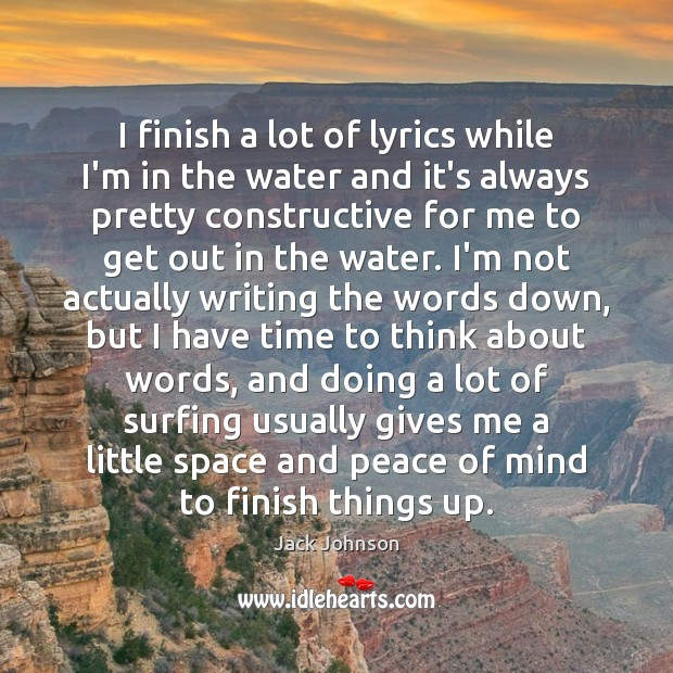I finish a lot of lyrics while I'm in the water and Image