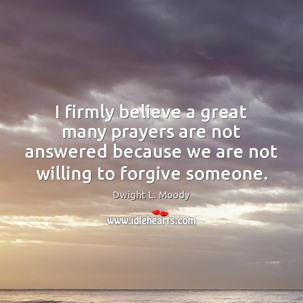 I firmly believe a great many prayers are not answered because we Image