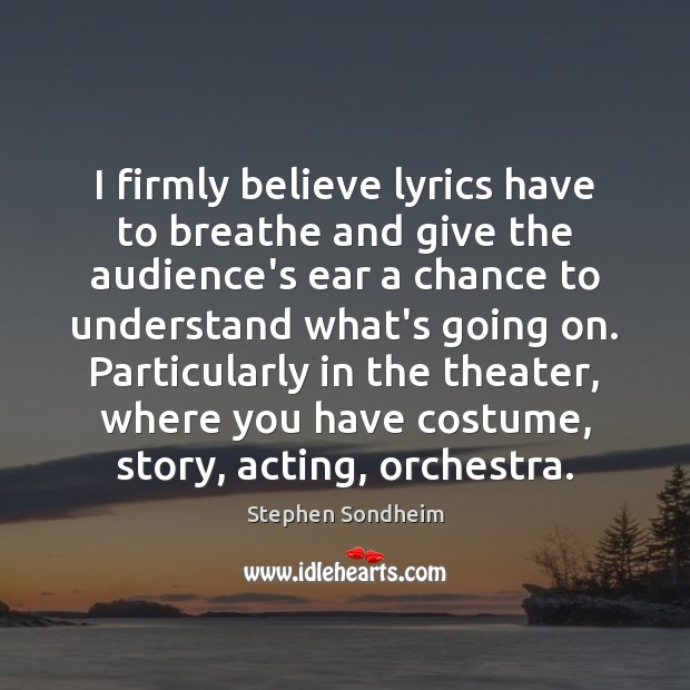 I firmly believe lyrics have to breathe and give the audience's ear Image