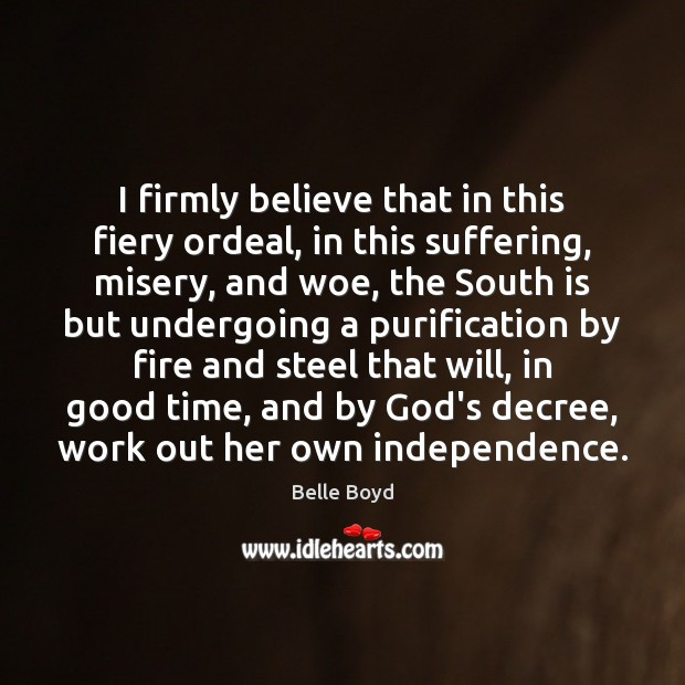 Image, I firmly believe that in this fiery ordeal, in this suffering, misery,