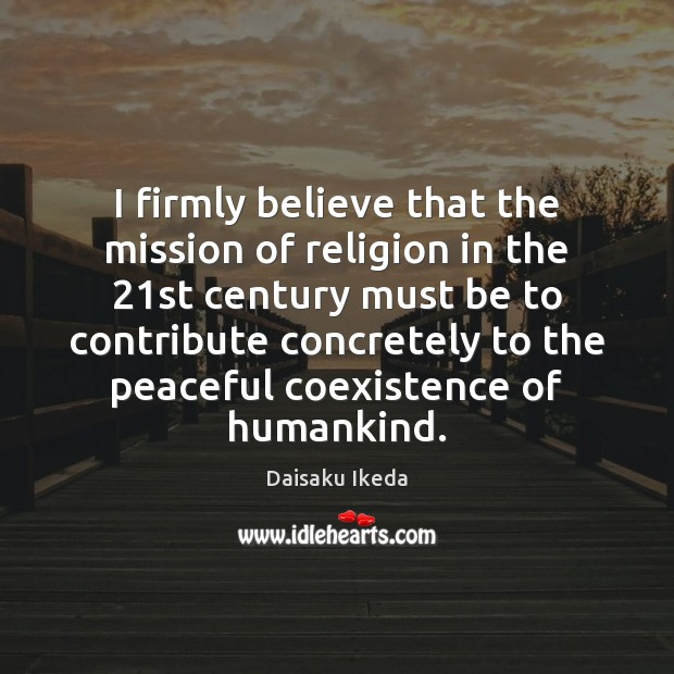 I firmly believe that the mission of religion in the 21st century Coexistence Quotes Image
