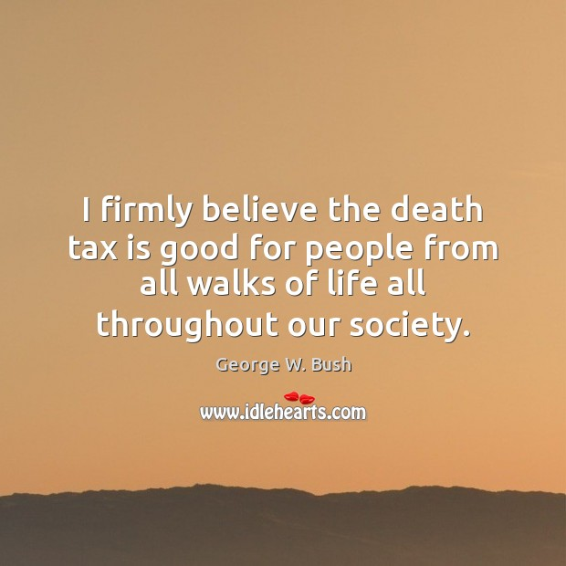 I firmly believe the death tax is good for people from all Tax Quotes Image