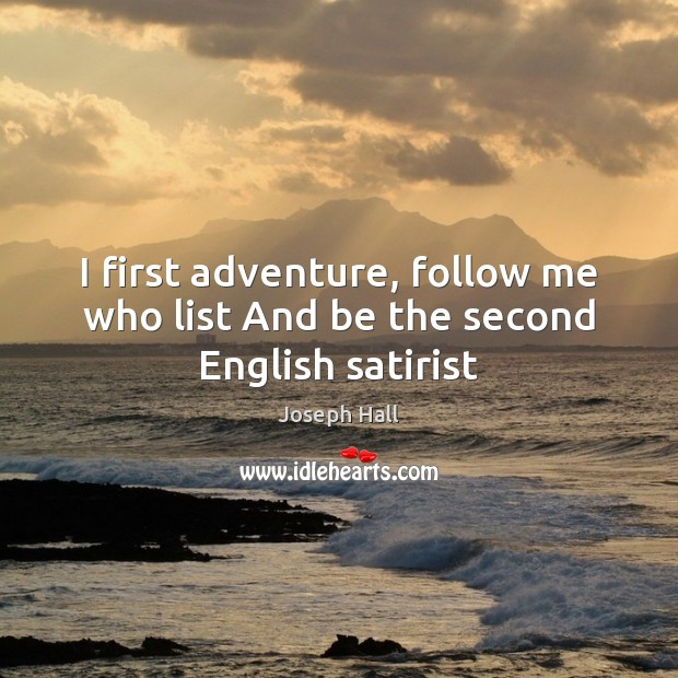 I first adventure, follow me who list And be the second English satirist Joseph Hall Picture Quote