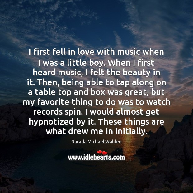 I first fell in love with music when I was a little Narada Michael Walden Picture Quote