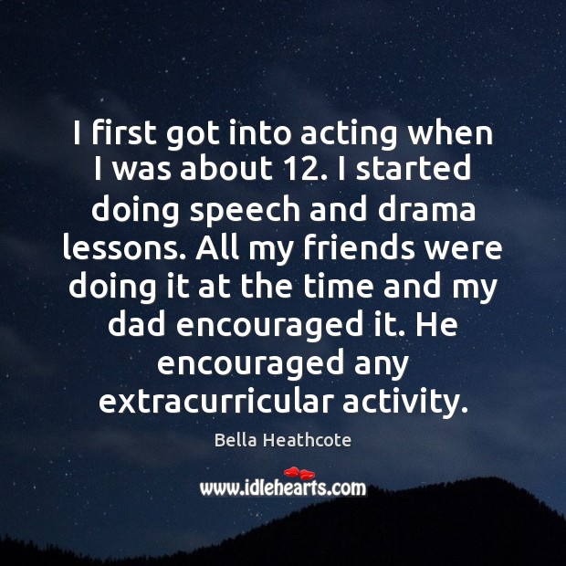 Image, I first got into acting when I was about 12. I started doing