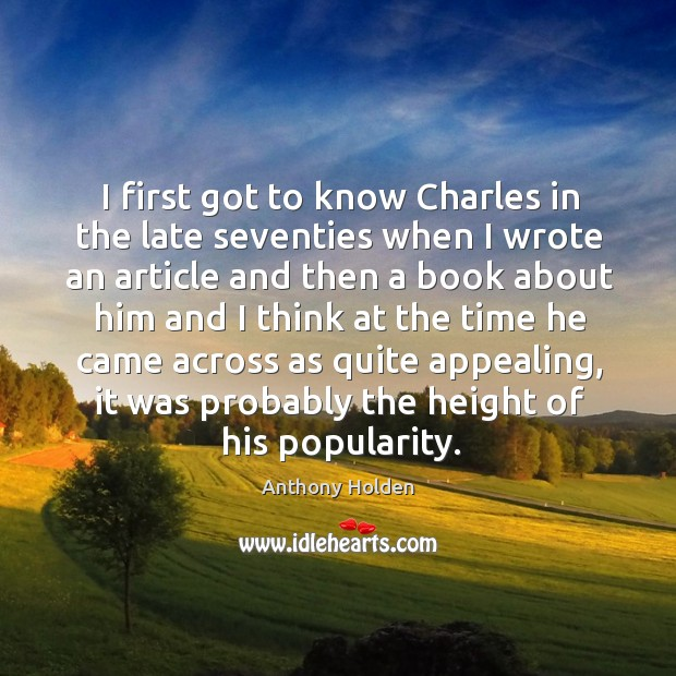 I first got to know charles in the late seventies when I wrote an article and then a book about him and Image