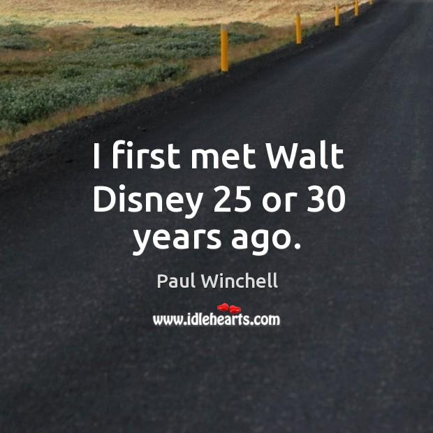 I first met walt disney 25 or 30 years ago. Image