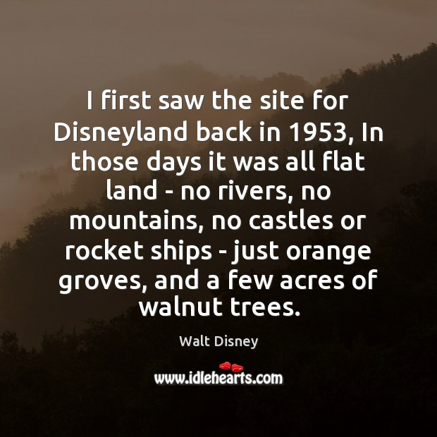 Image, I first saw the site for Disneyland back in 1953, In those days