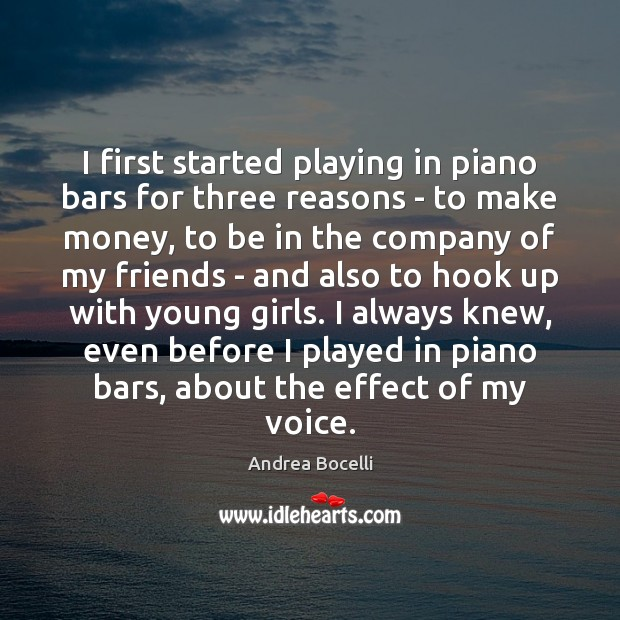 I first started playing in piano bars for three reasons – to Andrea Bocelli Picture Quote