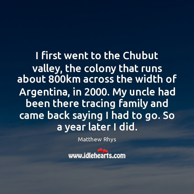 Image, I first went to the Chubut valley, the colony that runs about 800