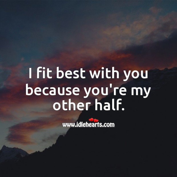 I fit best with you because you're my other half. Wedding Quotes Image