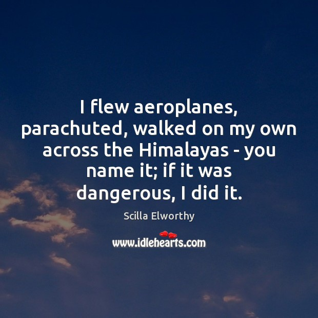 Image, I flew aeroplanes, parachuted, walked on my own across the Himalayas –