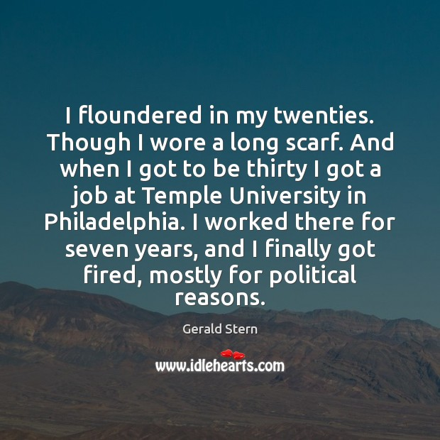 I floundered in my twenties. Though I wore a long scarf. And Gerald Stern Picture Quote