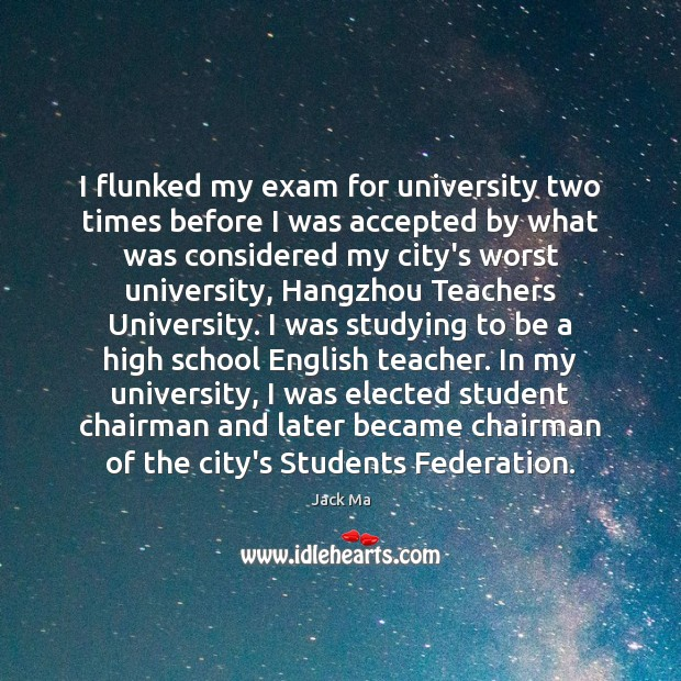 I flunked my exam for university two times before I was accepted Jack Ma Picture Quote