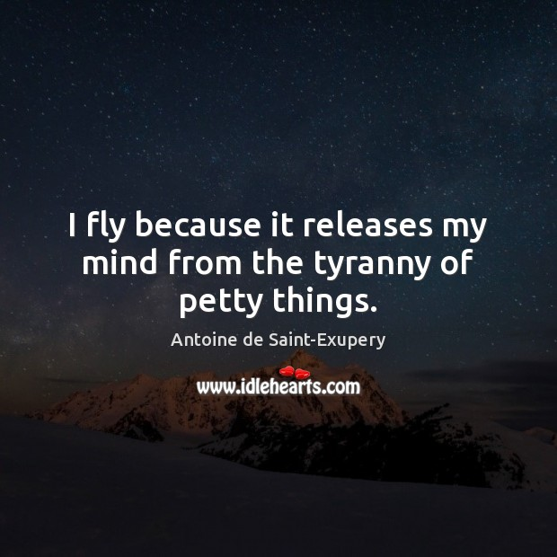 Image, I fly because it releases my mind from the tyranny of petty things.