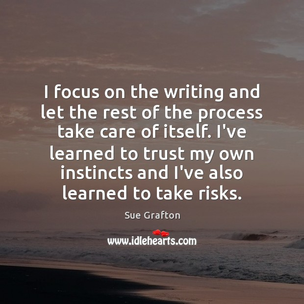 I focus on the writing and let the rest of the process Image
