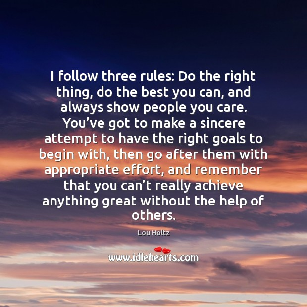 I follow three rules: Do the right thing, do the best you Lou Holtz Picture Quote
