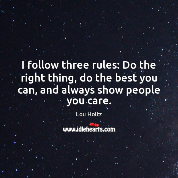 I follow three rules: Do the right thing, do the best you Image