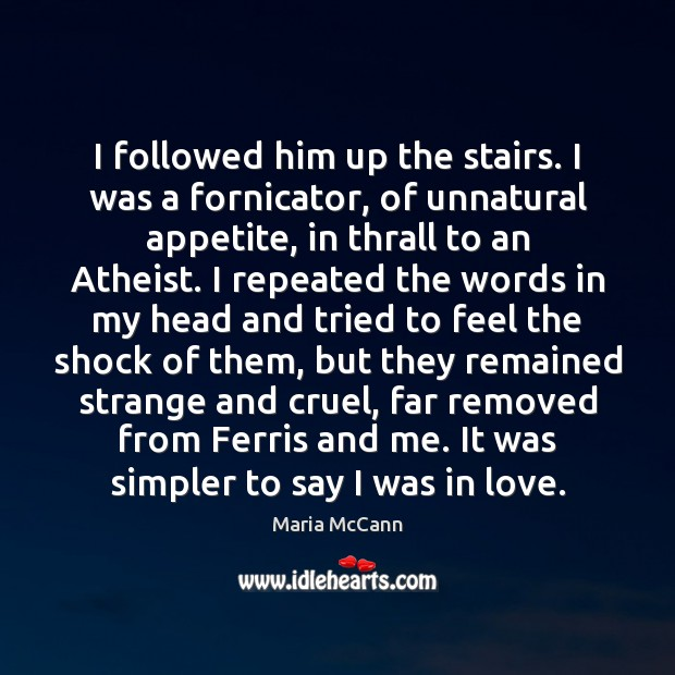 I followed him up the stairs. I was a fornicator, of unnatural Image