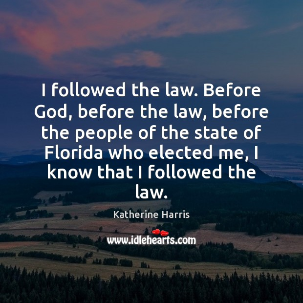 Image, I followed the law. Before God, before the law, before the people