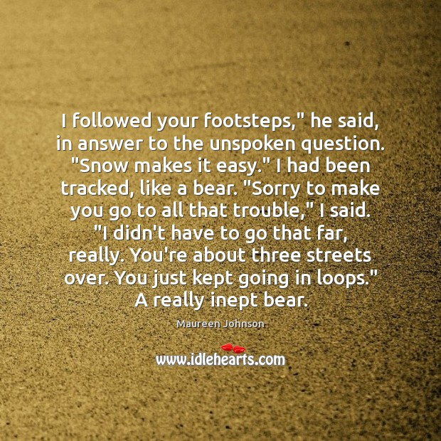"""I followed your footsteps,"""" he said, in answer to the unspoken question. """" Image"""