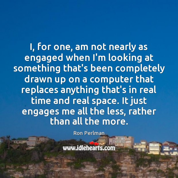 Image, I, for one, am not nearly as engaged when I'm looking at