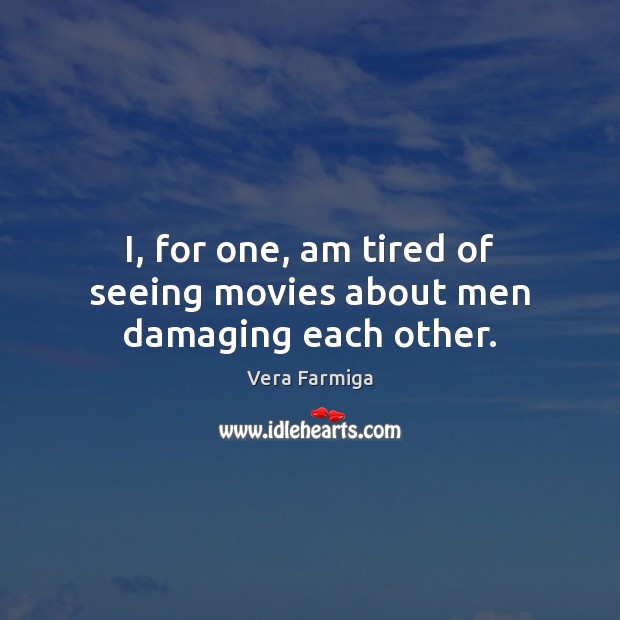 I, for one, am tired of seeing movies about men damaging each other. Image