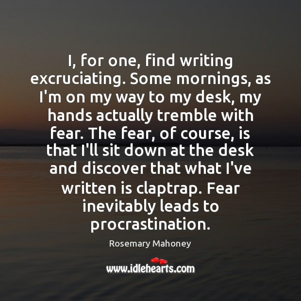 I, for one, find writing excruciating. Some mornings, as I'm on my Procrastination Quotes Image
