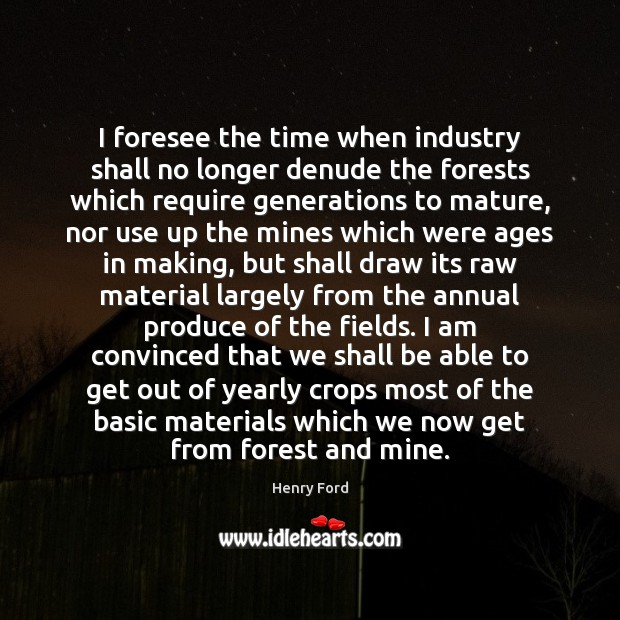 I foresee the time when industry shall no longer denude the forests Image