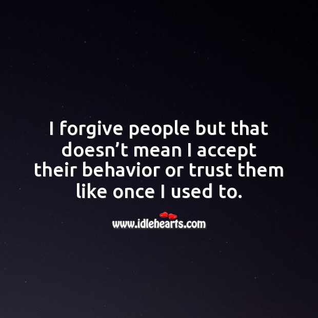 I forgive people but that doesn't mean I accept their behavior or trust them. Behavior Quotes Image