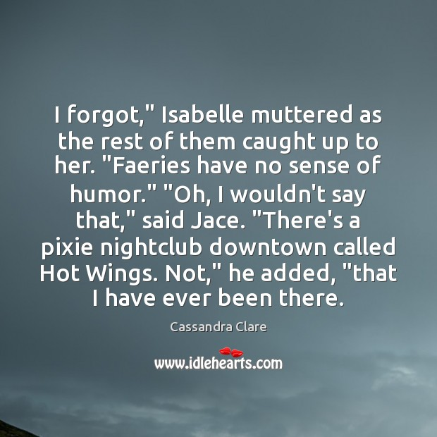 "Image, I forgot,"" Isabelle muttered as the rest of them caught up to"