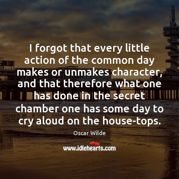 Image, I forgot that every little action of the common day makes or