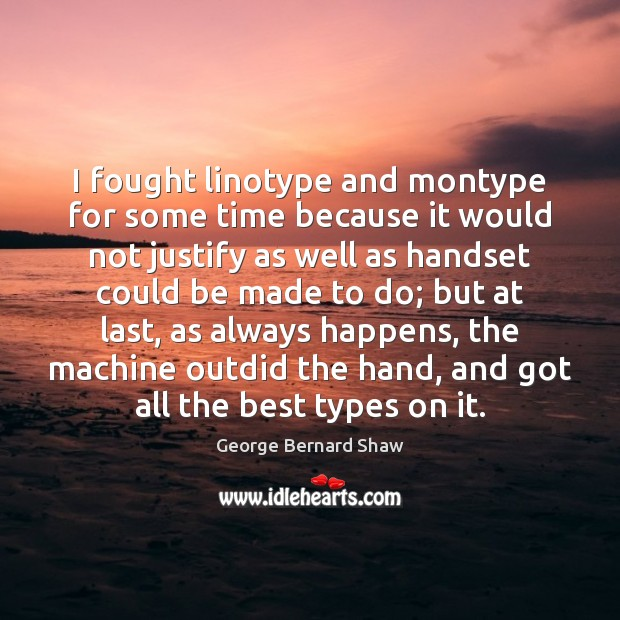 I fought linotype and montype for some time because it would not Image