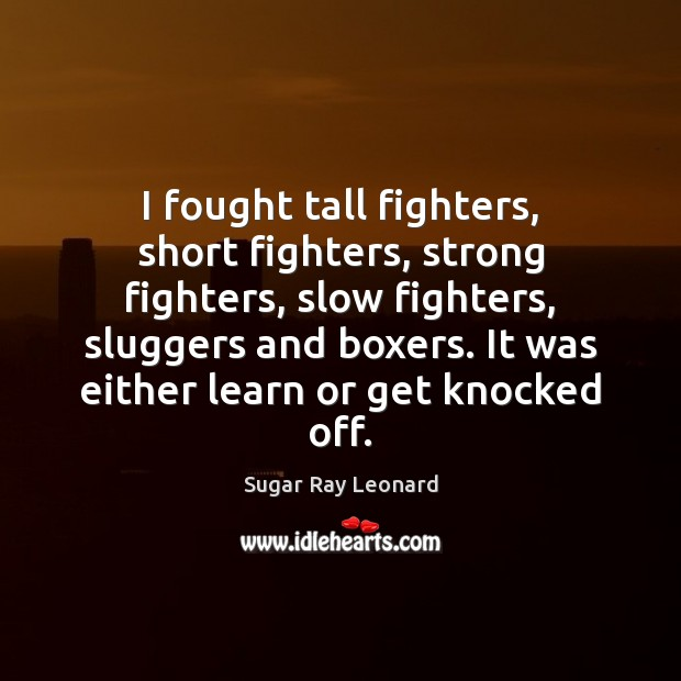 Image, I fought tall fighters, short fighters, strong fighters, slow fighters, sluggers and