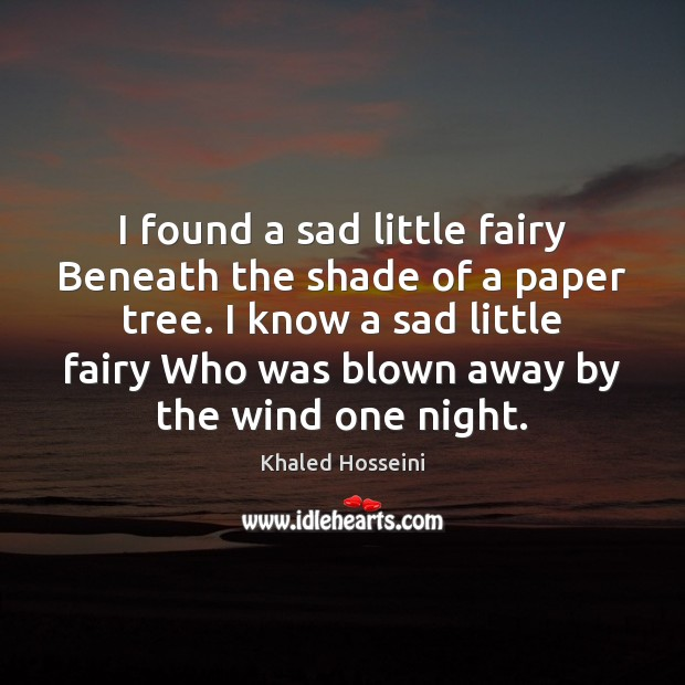 Khaled Hosseini Picture Quote image saying: I found a sad little fairy Beneath the shade of a paper
