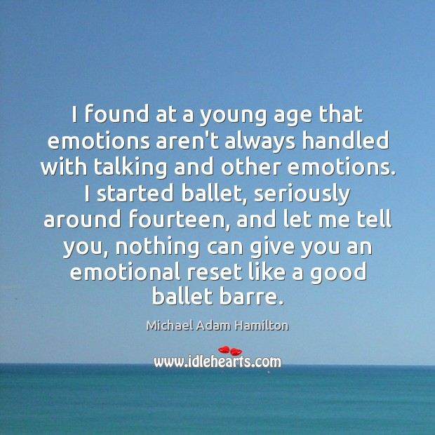 Image, I found at a young age that emotions aren't always handled with