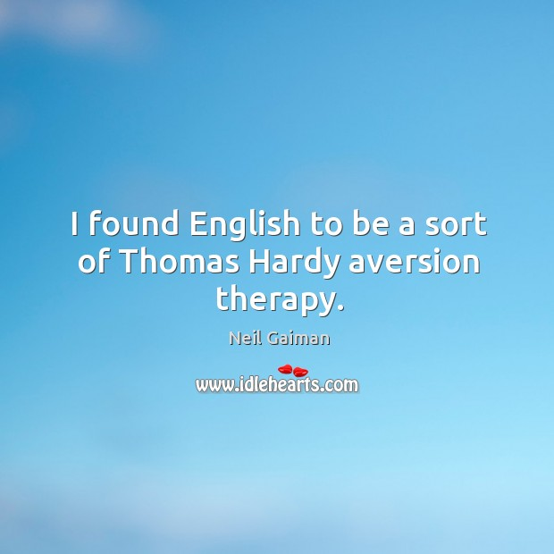 I found English to be a sort of Thomas Hardy aversion therapy. Image