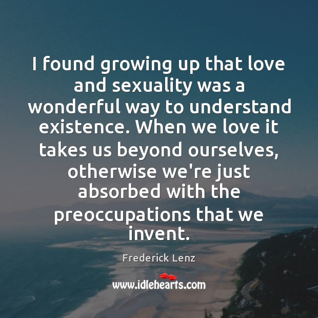 I found growing up that love and sexuality was a wonderful way Frederick Lenz Picture Quote