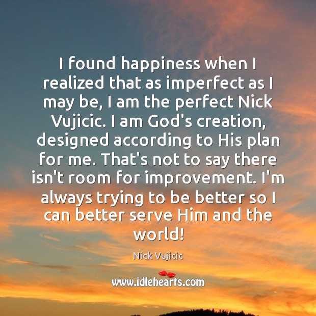 Image, I found happiness when I realized that as imperfect as I may