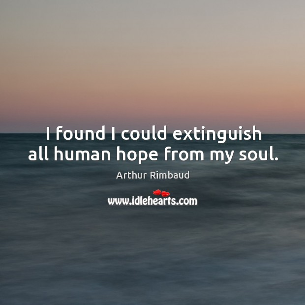 I found I could extinguish all human hope from my soul. Image