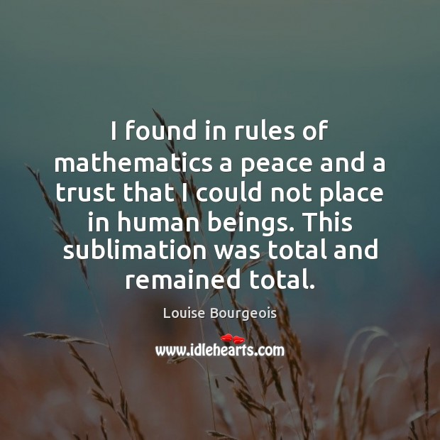 I found in rules of mathematics a peace and a trust that Image