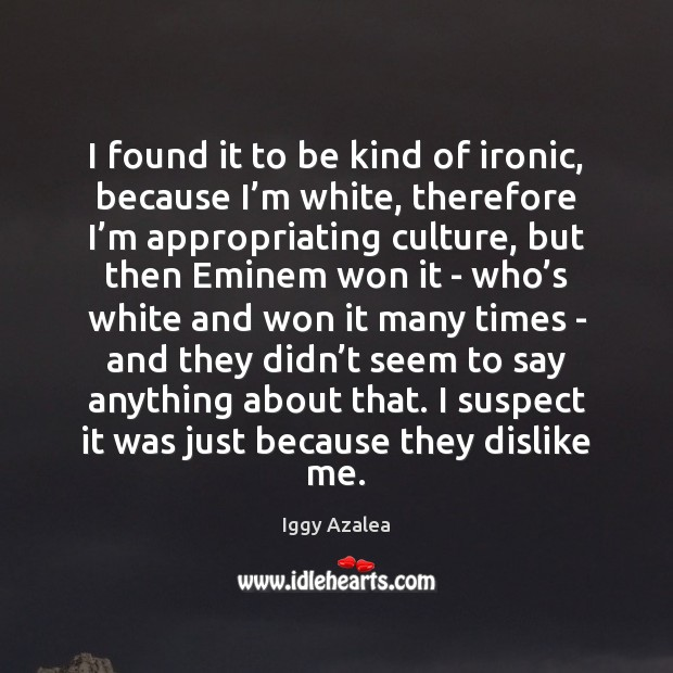 I found it to be kind of ironic, because I'm white, Image