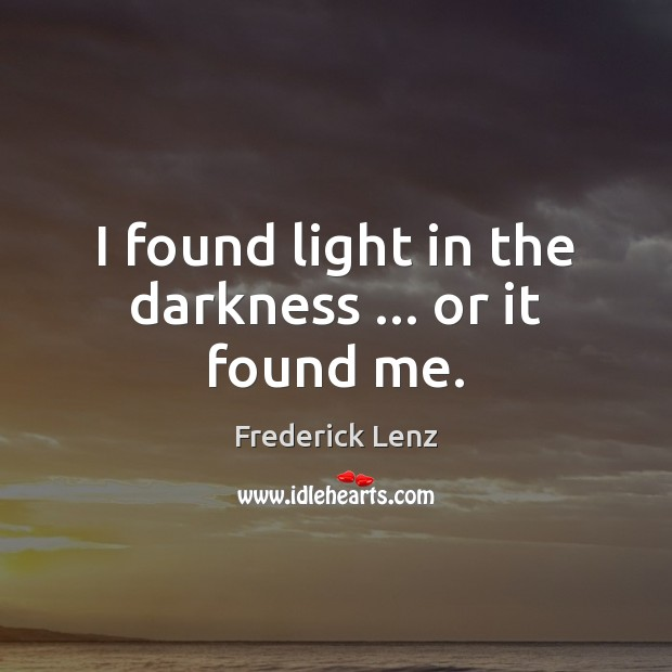 Image, I found light in the darkness … or it found me.