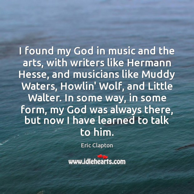 I found my God in music and the arts, with writers like Image