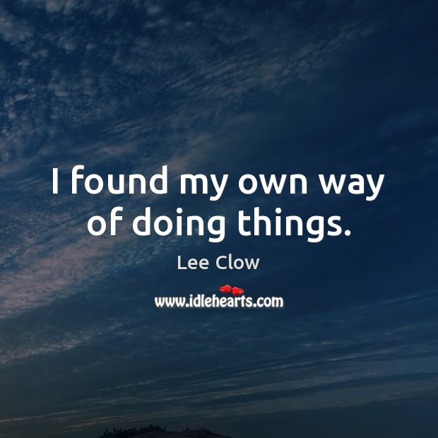 I found my own way of doing things. Image