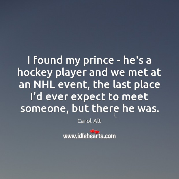 I found my prince – he's a hockey player and we met Carol Alt Picture Quote