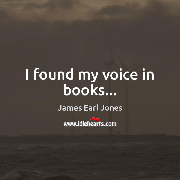 I found my voice in books… James Earl Jones Picture Quote