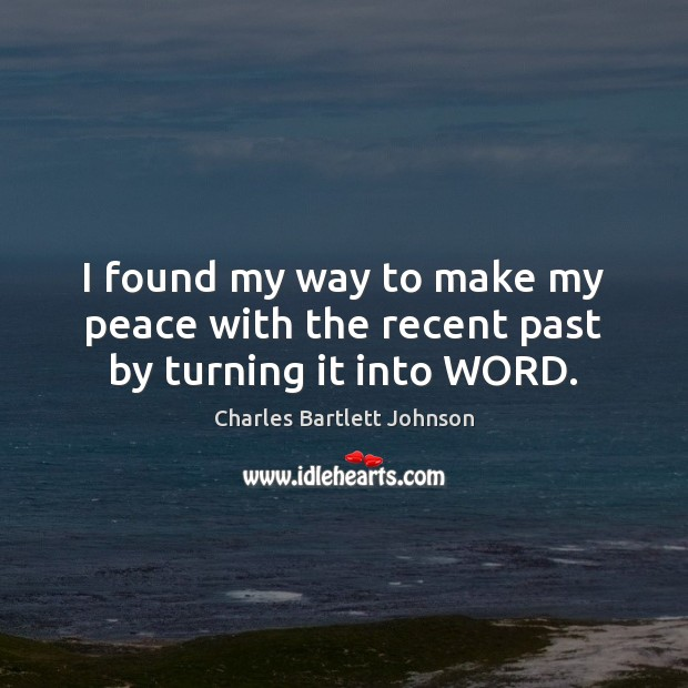 I found my way to make my peace with the recent past by turning it into WORD. Image