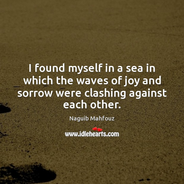 I found myself in a sea in which the waves of joy Naguib Mahfouz Picture Quote